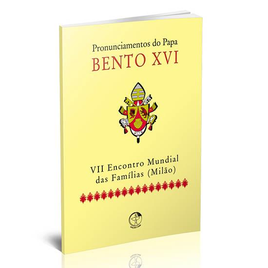Pronunciamentos do Papa Bento XVI - VII Encontro Mundial das Famílias (Milão)  - Pastoral Familiar CNBB