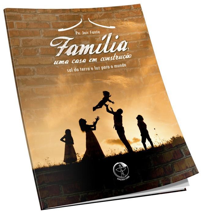 Família, uma casa em construção ? Sal da terra e luz para o mundo  - Pastoral Familiar CNBB