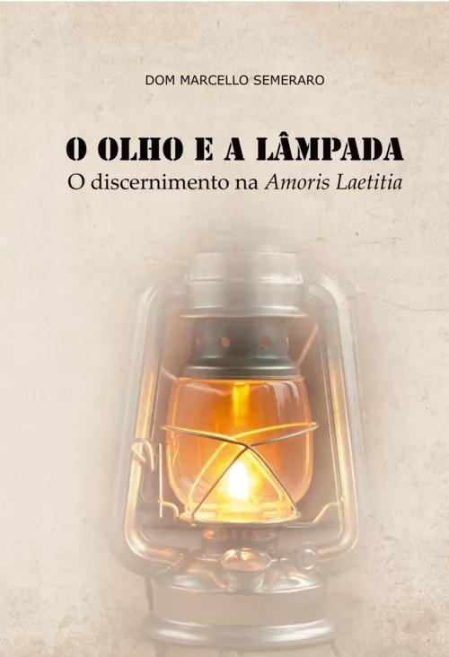 O Olho e a Lâmpada ? O Discernimento na Amoris Laetitia  - Pastoral Familiar CNBB