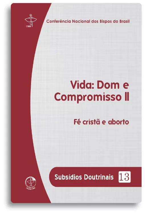 Vida: Dom e Compromisso II - Subsídios Doutrinais 13  - Pastoral Familiar CNBB