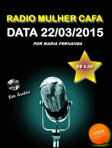 Programa Radio Mulher CAFA 22/03/2015  - Fazer um homem correr atrás