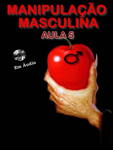 Manipulação Masculina Aula 5  - Fazer um homem correr atrás