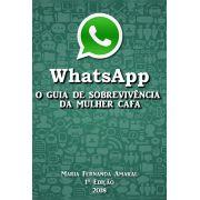 WhatsApp: O Guia de Sobrevivência da Mulher Cafa
