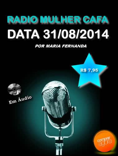 Programa Radio Mulher CAFA 31/08/2014  - Fazer um homem correr atrás