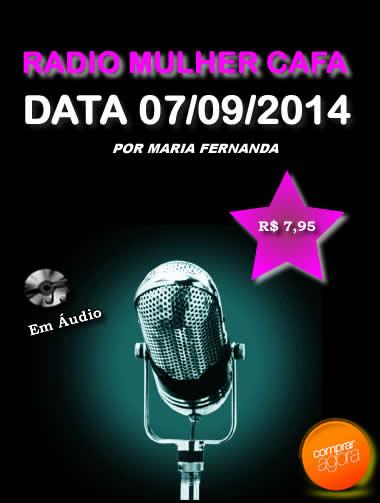 Programa Radio Mulher CAFA 07/09/2014  - Fazer um homem correr atrás