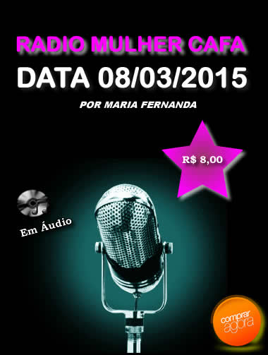 Programa Radio Mulher CAFA 08/03/2015  - Fazer um homem correr atrás