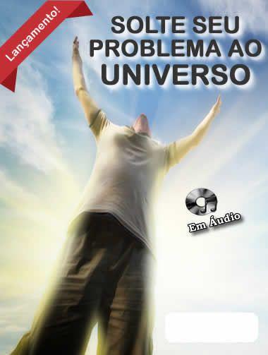 Solte seu problema ao Universo  - Fazer um homem correr atrás