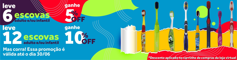 Promoção 6 escovas com 5% de desconto e 12 escovas com 10% de desconto até dia 30/06