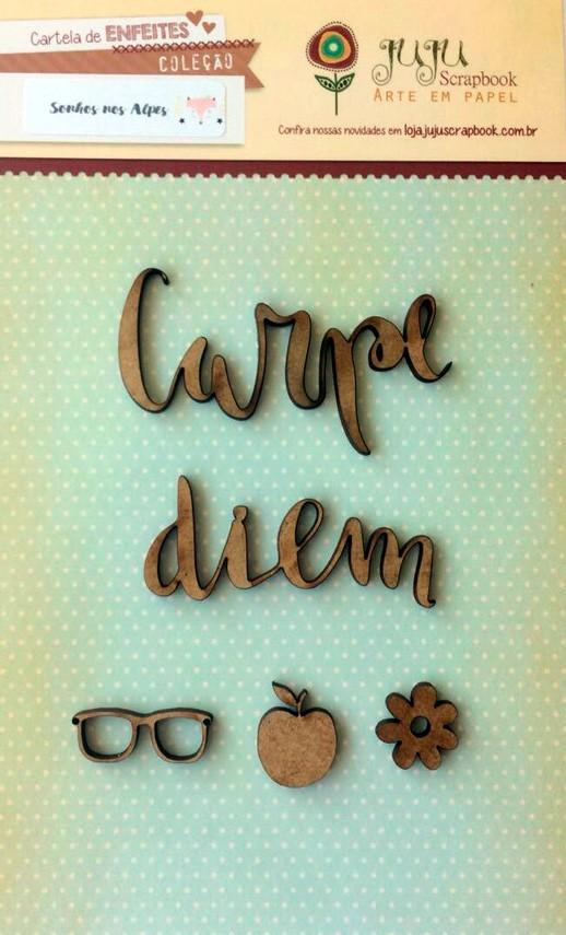 Enfeites MDF Carpe Diem - Coleção Sonhos nos Alpes - Juju Scrapbook  - JuJu Scrapbook