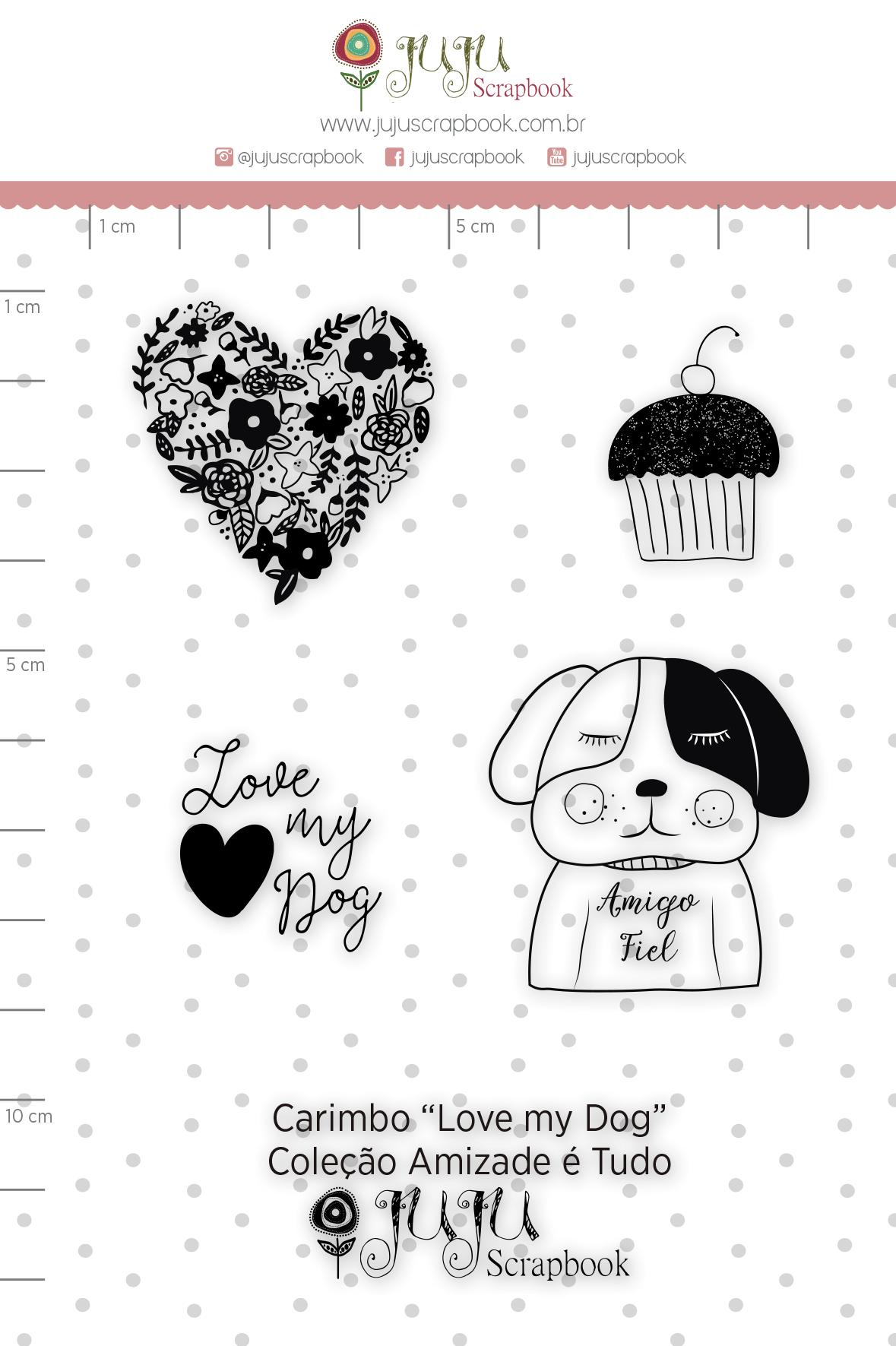 Carimbo G Love my Dog - Coleção Amizade é Tudo - JuJu Scrapbook  - JuJu Scrapbook