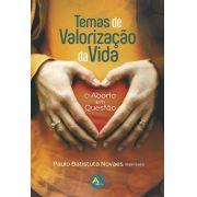 Temas de Valorização da Vida - O aborto em questão