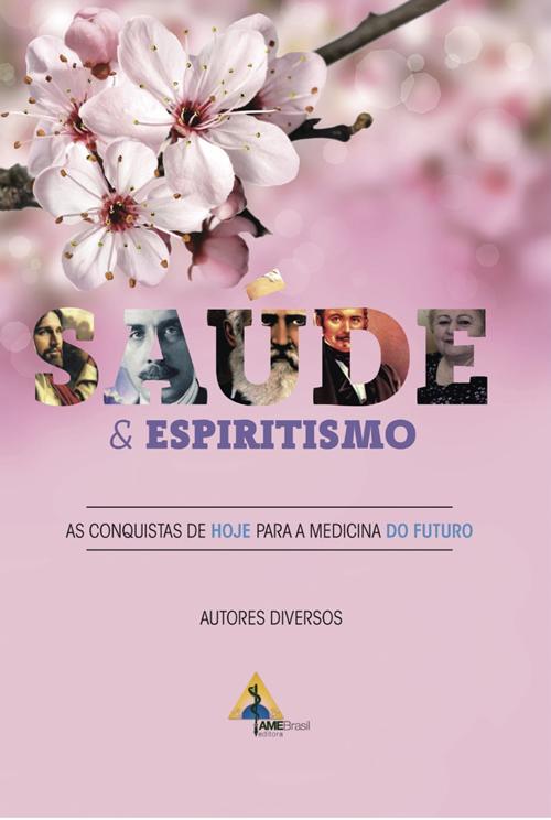 Saúde & Espiritismo - As Conquistas de Hoje Para a Medicina do Futuro  - AME-BRASIL