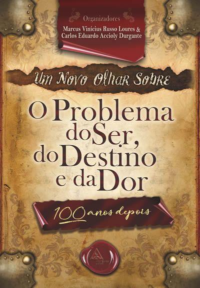 O Problema do Ser, do Destino e da Dor 100 Anos Depois  - AME-BRASIL