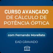 Curso Avançado de Cálculo de Potência Óptica com Fernando Morellato - GRAVADO