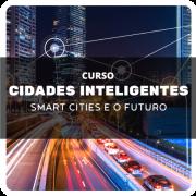 Curso de Cidades Inteligentes (Smart Cities) e o Futuro com Fernando Morelatto