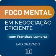 Curso de Negociação Eficiente com Francisco Lumertz - GRAVADO