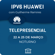 Curso IPV6 em Roteadores e Switches Huawei