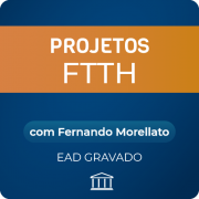 Curso Projetos FTTH com Fernando Morellato - GRAVADO