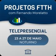 Curso Projetos FTTH com Fernando Morellato - Telepresencial
