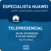 Especialista em Switches e Routers Huawei - com Leonardo Lauenstein