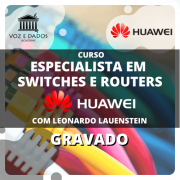 Especialista em Switches e Routers Huawei - com Leonardo Lauenstein - Gravado