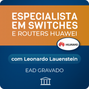 Especialista em Switches e Routers Huawei - com Leonardo Lauenstein - GRAVADO