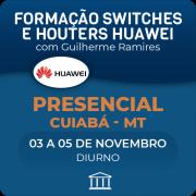Formação Huawei em Switches e Routers com Guilherme Ramires - Presencial