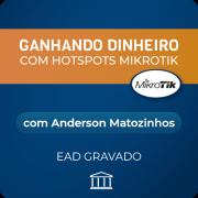 Ganhando Dinheiro com Hotspots Mikrotik com Anderson Matozinhos - GRAVADO