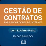 Gestão de Contratos para Provedores de Internet - com Luciano Franz - GRAVADO