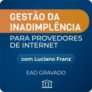 Gestão de Inadimplência para Provedores de Internet - com Luciano Franz - GRAVADO