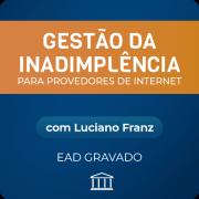 Gestão de Inadimplência para Provedores de Internet com Luciano Franz - GRAVADO