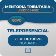 Mentoria Tributária Luciano Franz - Telepresencial - Cursos Gravados + Aulas