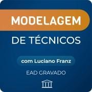Modelagem de Técnicos - com Luciano Franz - GRAVADO