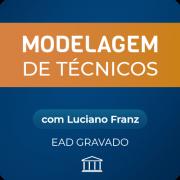 Modelagem de Técnicos com Luciano Franz - GRAVADO