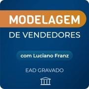 Modelagem de Vendedores - com Luciano Franz - GRAVADO
