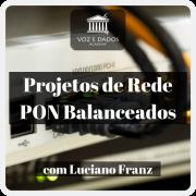 Modelos de Projeto de Rede PON Balanceados - com Luciano Franz