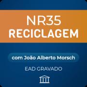 NR-35 Reciclagem com João Alberto Morsch - EAD GRAVADO