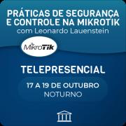 Práticas de Segurança e Controle na Mikrotik com Leonardo Lauenstein - Telepresencial