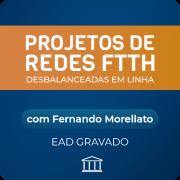 Projeto de Redes FTTH Desbalanceadas em Linha - com Fernando Morellato - GRAVADO