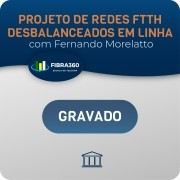 Projeto de Redes FTTH Desbalanceados em Linha - com Fernando Morellato - GRAVADO