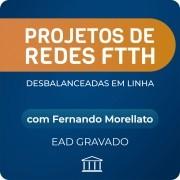 Projetos de Redes FTTH Desbalanceadas com Fernando Morellato - GRAVADO