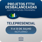 Projetos de Redes FTTH Desbalanceadas com Fernando Morellato - Telepresencial