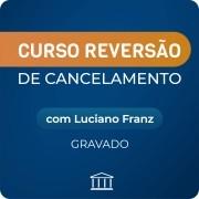 Reversão de Cancelamento - com Luciano Franz - GRAVADO