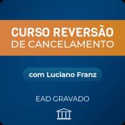 Reversão de Cancelamento com Luciano Franz - GRAVADO