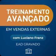 Treinamento Avançado em Vendas Externas com Luciano Franz - GRAVADO