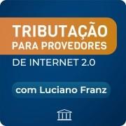 Tributação para Provedores 2.0 - com Luciano Franz