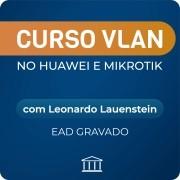 VLAN no Huawei e Mikrotik - com Leonardo Lauenstein - GRAVADO