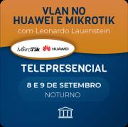 VLAN no Huawei e Mikrotik com Leonardo Lauenstein - Teleprensencial