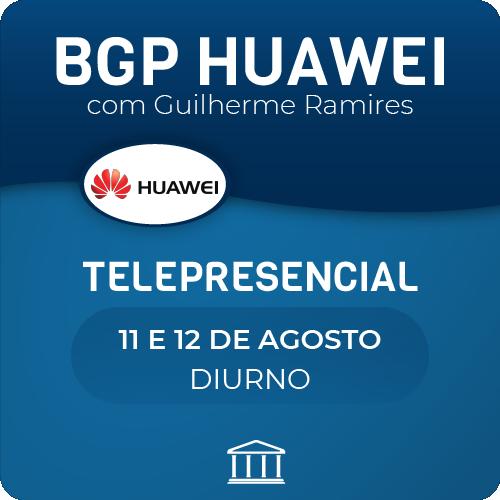 BGP Huawei com Guilherme Ramires - Telepresencial  - Voz e Dados Academy