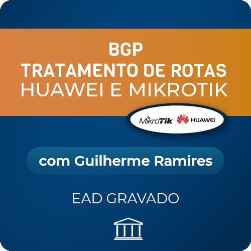BGP Tratamento de Rotas Huawei e Mikrotik com Guilherme Ramires - GRAVADO  - Voz e Dados Academy